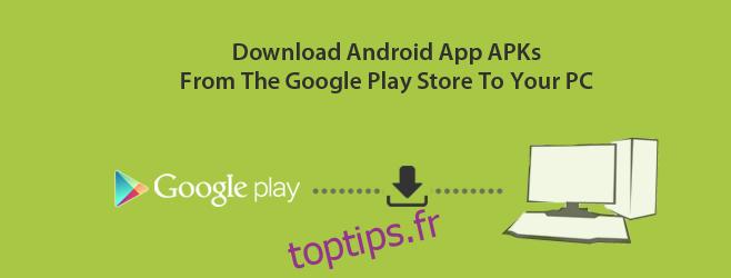 Télécharger les APK de l'application Android de Google Play Store vers PC