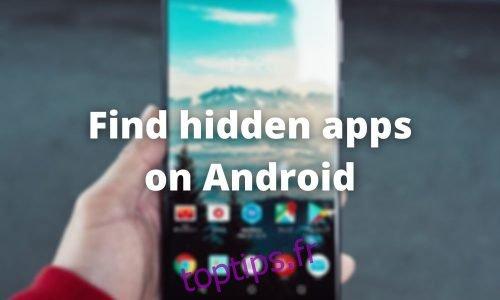 Comment trouver des applications cachées sur Android
