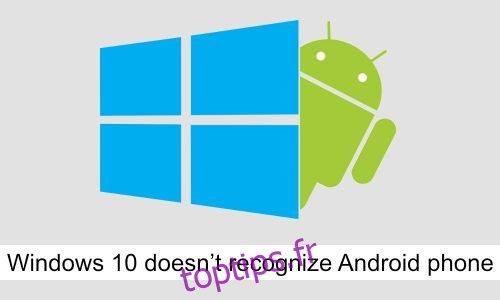 Comment réparer Windows 10 ne reconnaît pas le téléphone Android