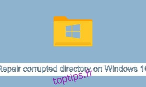 Comment réparer un répertoire corrompu sur Windows 10